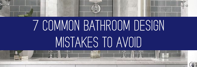 7 Common Bathroom Design Mistakes To Avoid Kitchen Bath Trends
