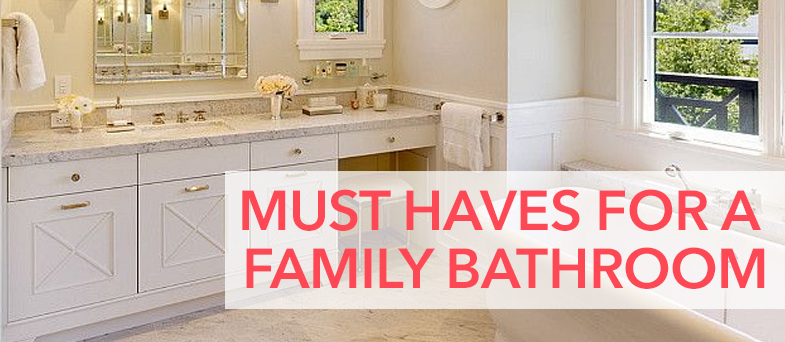 Must Haves For A Family Bathroom